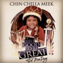 Chin Chilla Meek - It Feels Good To Be Great mixtape cover art