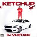 DJ  Mustard - Ketchup mixtape cover art