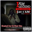 Jay I'AM - I Am Legend mixtape cover art