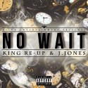 King Re-Up & J.Jones - No Wait mixtape cover art