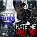 Yung Turk - Hate Me Or Love Me mixtape cover art