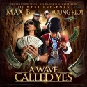 Max B & Young Riot - A Wave Called Yes mixtape cover art