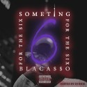 BlacaSSo - Something For The 6 mixtape cover art