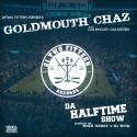 GoldMouth Chaz - Da Halfttime Show mixtape cover art