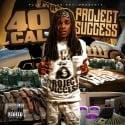 40 Cal - Project Success mixtape cover art