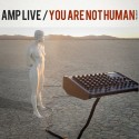 Amp Live - You Are Not Human (The Love EP) mixtape cover art