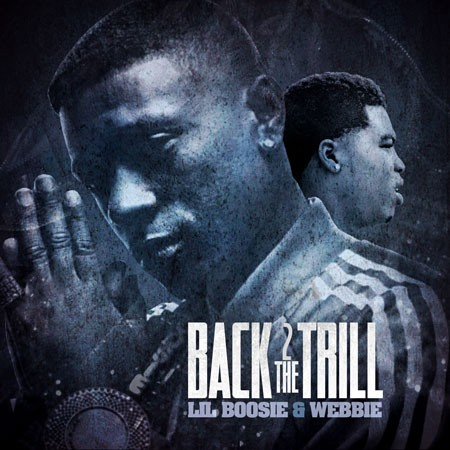 Back 2 The Trill Lil Boosie Webbie Nodj