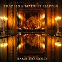Bambino Gold - Trapping Made It Happen mixtape cover art