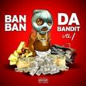 Ban Ban - Da Bandit Vol. 1 mixtape cover art