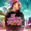 Bentley Hustle - My World Is Different mixtape cover art