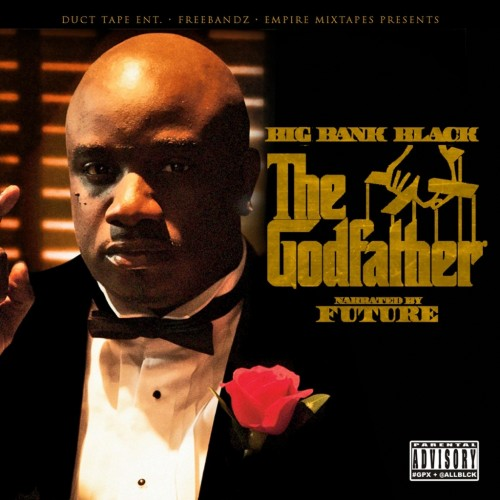 [Mixtape] Big Bank Black – The Godfather (Hosted By Future)
