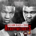 Big Bank Black & Chiko - Heavyweights (Round 1) mixtape cover art