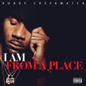 Bobby Creekwater - I Am From A Place mixtape cover art