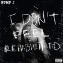 Bump J - I Don't Feel Rehabilitated mixtape cover art