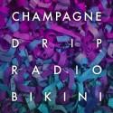 Champagne Drip - Radio Bikini mixtape cover art