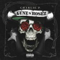 Charlie P - Gunz N Rosez mixtape cover art