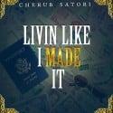 Cherub Satori - Livin Like I Made It mixtape cover art