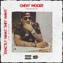 Chevy Woods - Exactly What They Want mixtape cover art