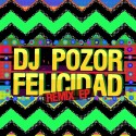 DJ Pozor - Felicidad Remix EP  mixtape cover art