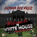 Drama Boy Prez - Welcome To The White House mixtape cover art