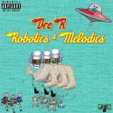 Dre R - Robotics & Melodics mixtape cover art