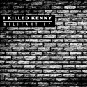 I Killed Kenny - Militant EP mixtape cover art