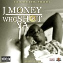 J Money - Who Shot Ya mixtape cover art