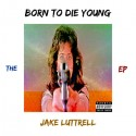 Jake Luttrell - The Born To Die Young EP mixtape cover art