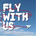J.Lately & Nima Fadavi - Fly With Us EP mixtape cover art