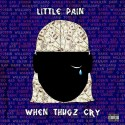 Little Pain - When Thugz Cry mixtape cover art