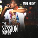 Mike Mikey - The Session Preview mixtape cover art