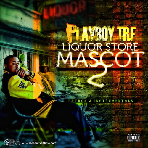 Playboy Tre – Liquor Store Mascot 2 (Patron & Instrumentals) [Mixtape]