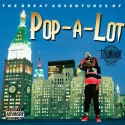 Pop-A-Lot - The Great Adventures Of Pop-A-Lot mixtape cover art
