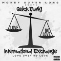 Quick Dawg - International Exchange: Love Over No Love mixtape cover art