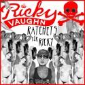Ricky Vaughn - Ratchets For Ricky mixtape cover art