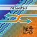 Robotic Pirate Monkey - Re.Heated (Remix Compilation) mixtape cover art