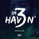 Skippa Da Flippa - I'm Havin' 3 mixtape cover art