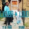 Splurge & Ty Da Trigga - Liquor & Loud mixtape cover art