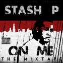 Stash P - On Me mixtape cover art