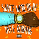 Tate Kobang - Since We're Here mixtape cover art