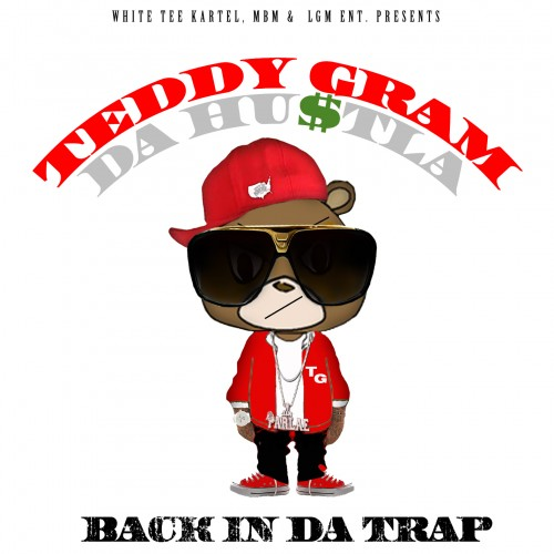 Teddy Gram Da Hustla – Back In The Trap [Mixtape]