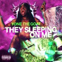 Tone The Goat - They Sleeping On Me mixtape cover art