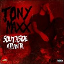 Tony Maxx - Southside Atlanta mixtape cover art