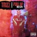 Trizz - Pull Up mixtape cover art