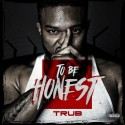 Trub - To Be Honest mixtape cover art