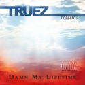 Truez - Damn My Lifetime mixtape cover art