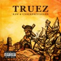 Truez - Raw & Underprivileged mixtape cover art