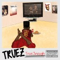 Truez - True3nough mixtape cover art
