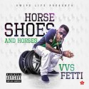 VVS Fetti - Horse Shoes And Horses mixtape cover art