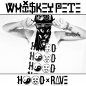 Whiskey Pete - Hood Rave mixtape cover art